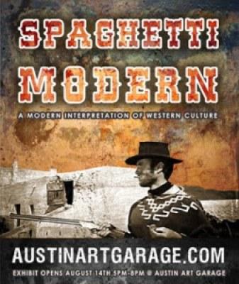 Spaghetti Modern – August 14th A Modern Interpretation of Western Culture Austin Art Garage