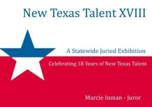Call for Entries – New Texas Talent XVIII Submission Deadline June 3 – Exhibition Opens August 13, 2011
